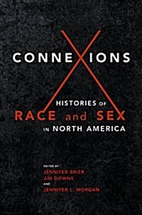 Connexions: Histories of Race and Sex in North America (Paperback)