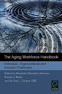 The aging workforce handbook : individual, organizational and societal challenges