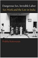 Dangerous Sex, Invisible Labor: Sex Work and the Law in India (Paperback)