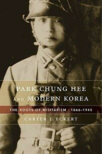 Park Chung Hee and modern Korea : the roots of militarism 1866-1945