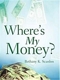 Wheres My Money? (Hardcover)