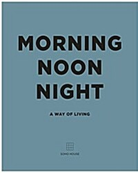 Morning, Noon, Night : A Way of Living (Hardcover)
