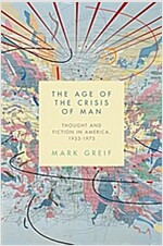 The Age of the Crisis of Man: Thought and Fiction in America, 1933-1973 (Paperback)