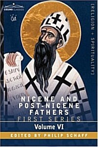 Nicene and Post-Nicene Fathers: First Series, Volume VI St.Augustine: Sermon on the Mount, Harmony of the Gospels, Homilies on the Gospels (Paperback)