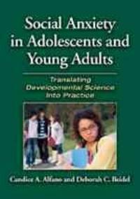 Social anxiety in adolescents and young adults : translating developmental science into practice 1st ed