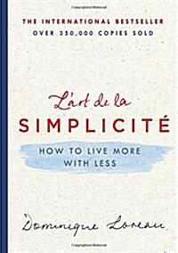 LArt de la Simplicit? How to Live More with Less (Hardcover)