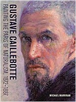 Gustave Caillebotte: Painting the Paris of Naturalism, 1872-1887 (Hardcover)