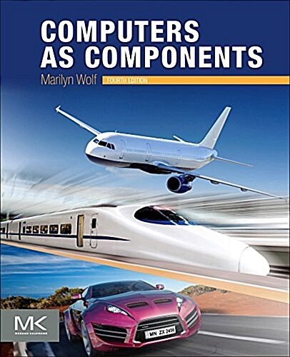 Computers as Components: Principles of Embedded Computing System Design (Paperback, 4)