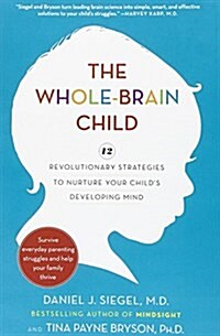 The Whole-Brain Child: 12 Revolutionary Strategies to Nurture Your Childs Developing Mind (Hardcover)