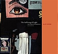 Alex Webb: The Suffering of Light (Hardcover, New)