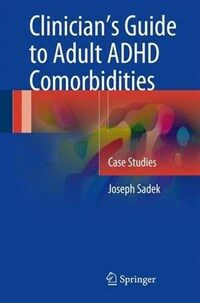 Clinician's guide to adult ADHD comorbidities [electronic resource] : case studies