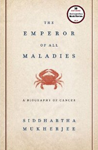 The emperor of all maladies : a biography of cancer 1st Scribner hardcover ed