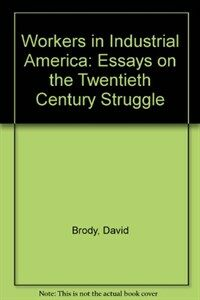Workers in industrial America : essays on the twentieth century struggle 2nd ed
