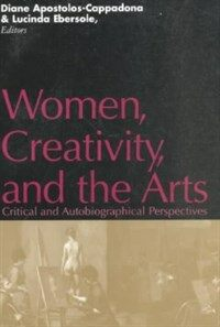 Women, creativity, and the arts : critical and autobiographical perspectives