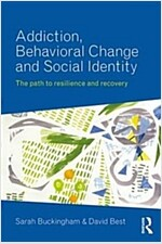 Addiction, Behavioral Change and Social Identity : The Path to Resilience and Recovery (Paperback)