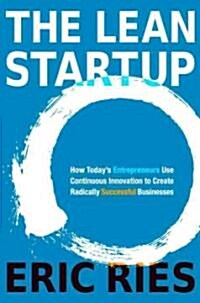The Lean Startup: How Todays Entrepreneurs Use Continuous Innovation to Create Radically Successful Businesses                                        (Hardcover)