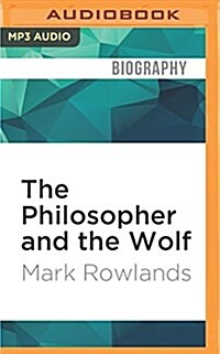 The Philosopher and the Wolf: Lessons from the Wild on Love, Death and Happiness (MP3 CD)