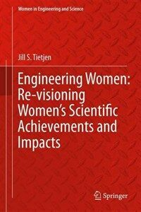 Engineering women [electronic resource] : re-visioning women's scientific achievements and impacts