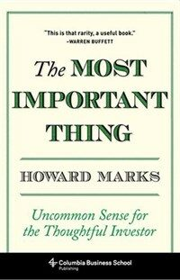 The Most Important Thing: Uncommon Sense for the Thoughtful Investor (Hardcover)