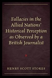 Fallacies in the Allied Nations' Historical Perception as Observed by a British Journalist (Paperback)