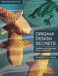 Origami Design Secrets: Mathematical Methods for an Ancient Art (Paperback, 2)