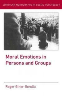Judging passions : moral emotions in persons and groups