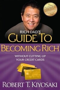 Rich Dad's Guide to Becoming Rich Without Cutting Up Your Credit Cards: Turn `bad Debt` Into `good Debt` (Paperback)