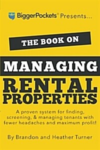 The Book on Managing Rental Properties: A Proven System for Finding, Screening, and Managing Tenants with Fewer Headaches and Maximum Profits (Paperback)