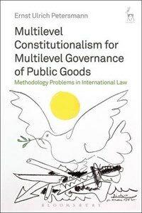 Multilevel constitutionalism for multilevel governance of public goods : methodology problems in international law