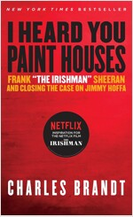 I Heard You Paint Houses: Frank `the Irishman` Sheeran & Closing the Case on Jimmy Hoffa (Paperback)