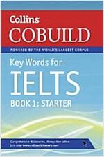 Collins COBUILD Key Words for IELTS : Book 1 Starter IELTS 4-5.5 (B1+) (Paperback)