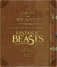 The Case of Beasts: Explore the Film Wizardry Of Fantastic Beasts And Where To Find Them (Hardcover)