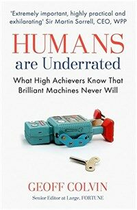 Humans are Underrated : What High Achievers Know That Brilliant Machines Never Will (Paperback)