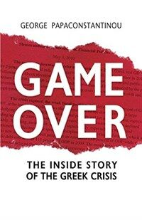Game Over: The Inside Story of the Greek Crisis (Paperback)