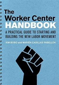 The worker center handbook : a practical guide to starting and building the new labor movement