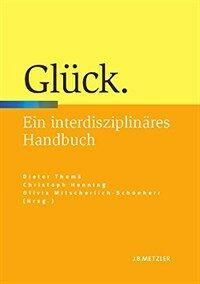 Glück : ein interdisziplinäres Handbuch