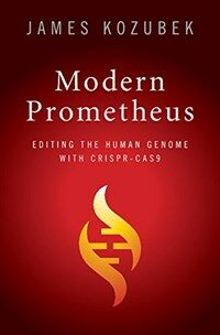 Modern Prometheus : Editing the Human Genome with CRISPR-Cas9 (Hardcover)
