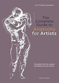 The Complete Guide to Anatomy for Artists & Illustrators (Hardcover)
