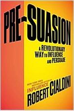 Pre-Suasion: A Revolutionary Way to Influence and Persuade (Paperback)