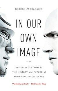 In our own image : savior or destroyer? : the history and future of artificial intelligence / First Pegasus books hardcover edition