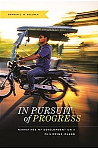 In Pursuit of Progress: Narratives of Development on a Philippine Island (Hardcover)