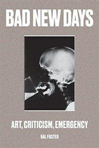 Bad New Days : Art, Criticism, Emergency (Paperback)