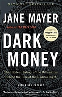 Dark Money: The Hidden History of the Billionaires Behind the Rise of the Radical Right (Paperback)