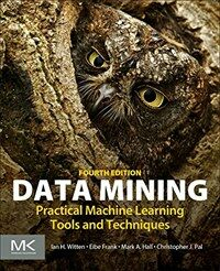 Data mining : practical machine learning tools and techniques 4th ed