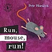 Run, Mouse, Run! (Board Book)