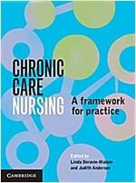 Chronic Care Nursing : A Framework for Practice (Paperback)