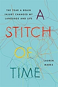 A Stitch of Time: The Year a Brain Injury Changed My Language and Life (Hardcover)