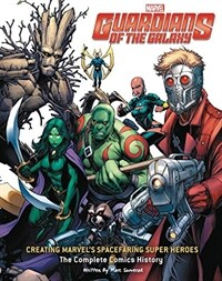 Guardians of the Galaxy: Creating Marvel's Spacefaring Super Heroes: The Complete Comics History (Hardcover)