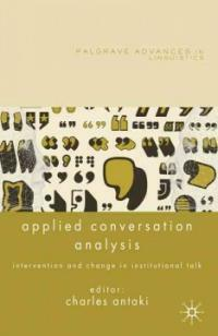 Applied conversational analysis : intervention and change in institutional talk