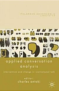 Applied Conversation Analysis : Intervention and Change in Institutional Talk (Paperback)